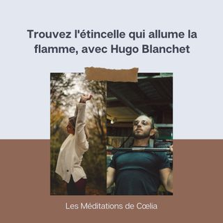 Trouver l'étincelle qui allume la flamme avec Hugo Blanchet