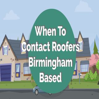 When To Contact Roofers Birmingham Based