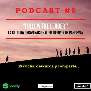 Podcast #8. Follow the leader. La cultura organizacional en tiempos de pandemia.
