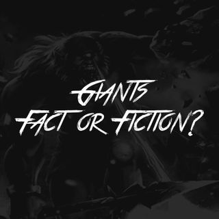 Giants... Fact or Fiction?