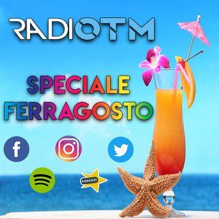 Radio OTM Speciale Ferragosto 2018