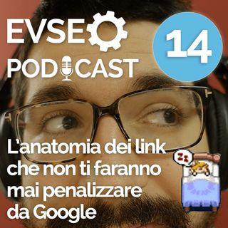 Anatomia dei link che non ti faranno mai penalizzare su Google - EV SEO Podcast #14