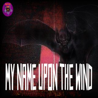My Name Upon the Wind | Vampire Story | Podcast