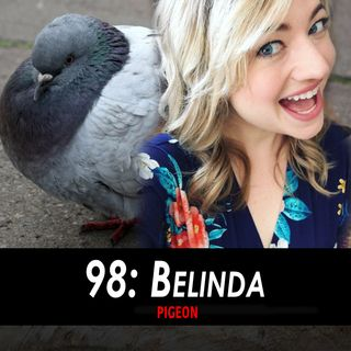 98 - Belinda the Pigeon