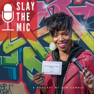 Slay The Mic Podcast With Jam Gamble