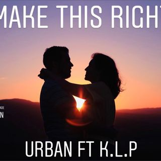 """Make This Right""-Urban ft K.L.P"
