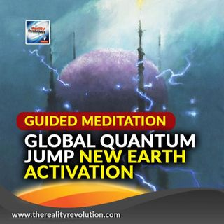 Guided Meditation: Global Quantum Jump New Earth Activation