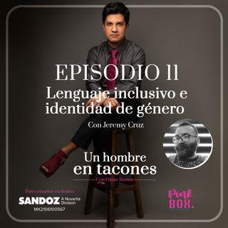 Ep 11Lenguaje inclusivo e identidad de género con Jeremy Cruz