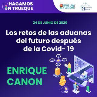 EP24. Los retos de las aduanas del futuro despues de la Covid-19 ⋅ Con Enrique Canon