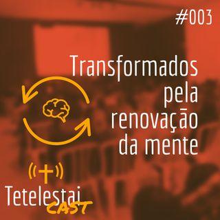 Transformados pela renovação da mente | Luiz Cicolin