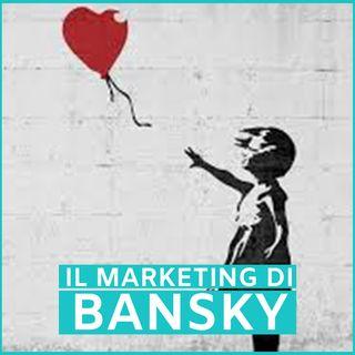 #64 - Il Marketing di Bansky