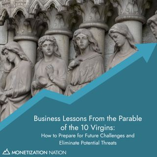 136. Business Lessons From the Parable of the 10 Virgins: How to Prepare for Future Challenges and Eliminate Potential Threats