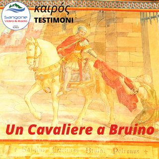 Un cavaliere a Bruino - Kairos testimoni, ep.3