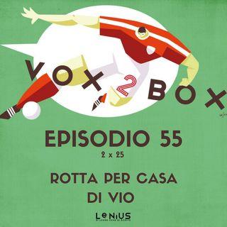 Episodio 55 (2x25) - Rotta per casa di Vio