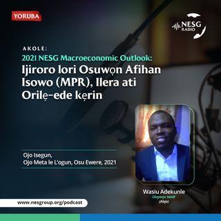 2021 NESG Macroeconomic Outlook: Ijiroro Lori Osuwon Afihan Isowo (MPR), Llera ati Orile-ede Kerin
