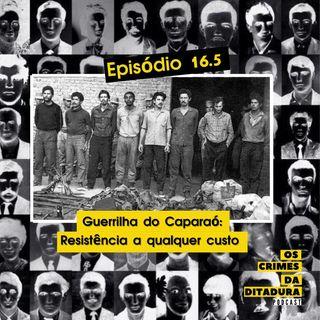 Ep 16.5 - Guerrilha do Caparaó: Resistência a Qualquer Custo
