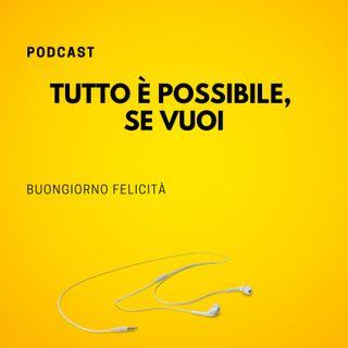 #793 - Tutto è possibile, se vuoi | Buongiorno Felicità