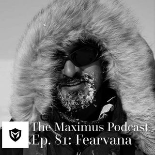 The Maximus Podcast Ep. 81 - Fearvana Pt 1