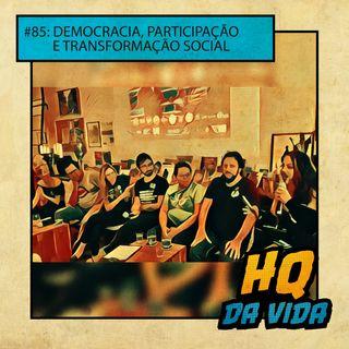 HQ da Vida #85 - Democracia, participação e transformação social