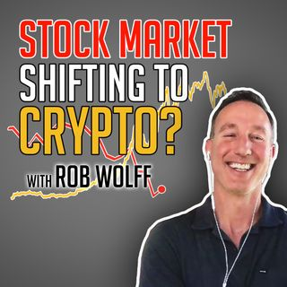 98. Stock Market Shifting To Crypto? | Rob Wolff of Digital Asset News
