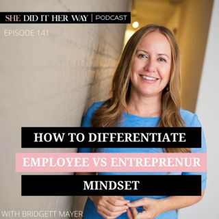SDH141: How to Differentiate Employee Vs Entrepreneur Mindset with Bridgette Mayer Johnson
