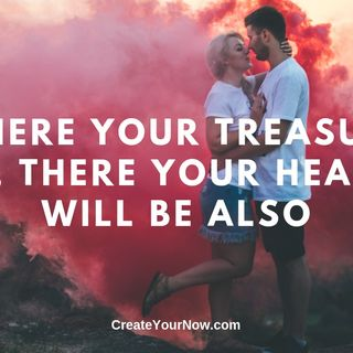 1687 Where Your Treasure Is, There Your Heart Will Be Also