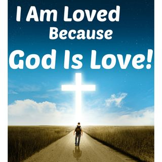 I am Loved Because God Is Love