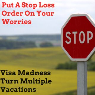"Put A ""Stop Loss"" Order On Your Worries: Visa Madness Turned Multiple Trips"