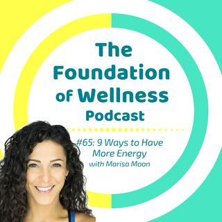 #65: 9 Ways to Have More Energy, with Marisa Moon