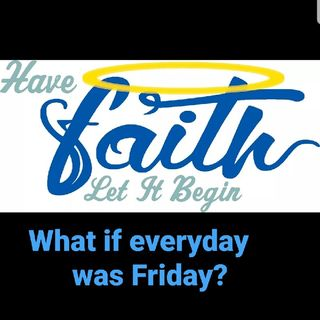 What If Everyday was Friday