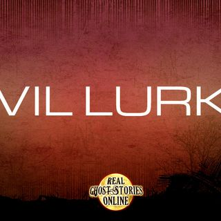 Evil Lurks | Haunted, Paranormal, Supernatural