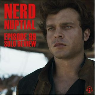 Episode 099 - Solo: A Star Wars Story Review