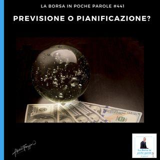 La Borsa in poche parole - #441 - Previsione o pianificazione?