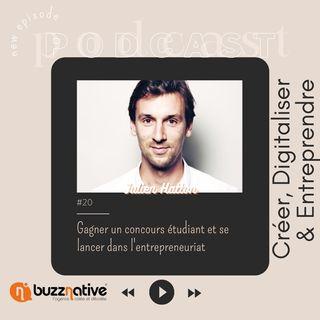 #20 Gagner un concours étudiant et se lancer dans l'entrepreneuriat / avec Julien Hatton de Buzz Native
