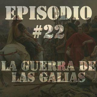 Episodio #22 - La Guerra de las Galias