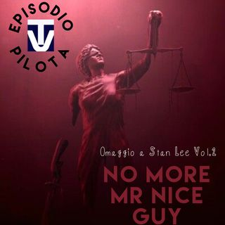 Episodio Pilota #7 - No More Mr. Nice Guy