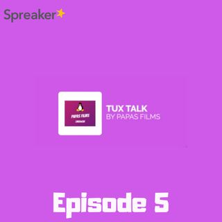 Tux Talk Episode 5 PREVIEW