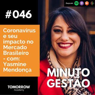 #046 - Coronavírus e seu impacto no Mercado Brasileiro - com Yasmine Mendonça
