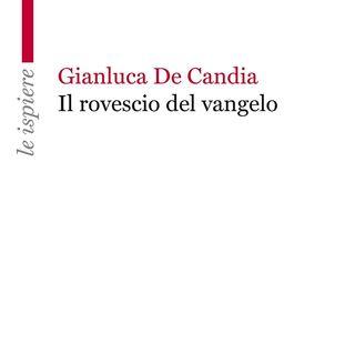 "Gianluca De Candia ""Il rovescio del Vangelo"""