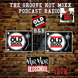 THE GROOVE HOT MIXX PODCAST RADIO OLD SKOOL SHOW  WIT SOME LUV TO BLACK HISTORY