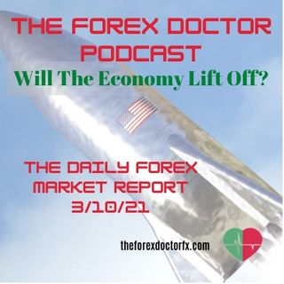 Episode 6 - The Forex Doctor Daily Market Report 3/10/21