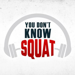 You Don't Know Squat Podcast