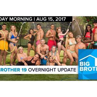Big Brother 19   Overnight Update Podcast   Aug 15, 2017