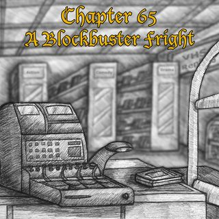 Chapter 65: A Blockbuster Fright