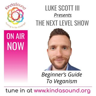 Beginner's Guide to Veganism | The Next Level Show with Luke Scott III
