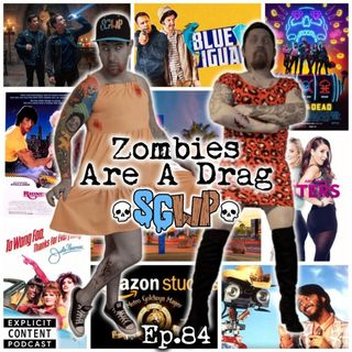 Ep 84 - Zombies Are A Drag