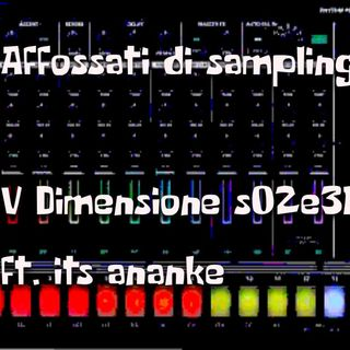Affossati di sampling - ft. its ananke - V Dimensione - s02e31