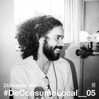 #DeConsumoLocal_05 - Diómedes Jiménez