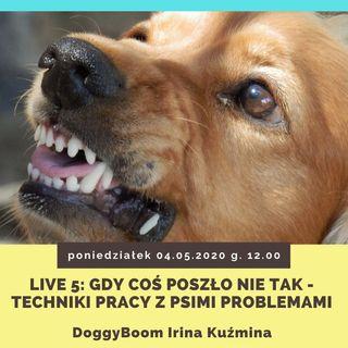 Live 5 DoggyBoom Gdy coś poszło nie tak-techniki pracy z psimi problemami