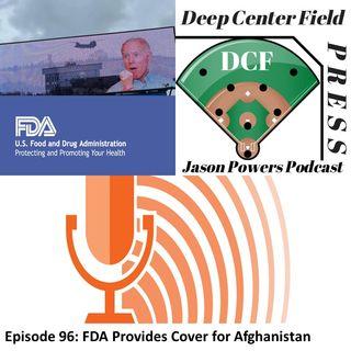 Episode 96: FDA Provides Cover for Afghanistan